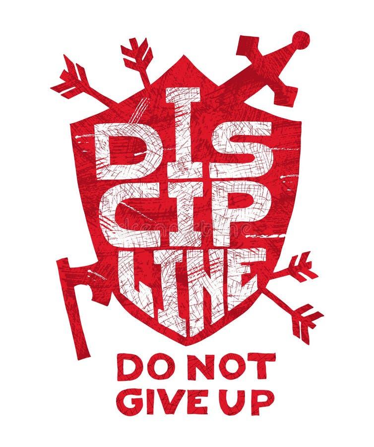 Disciplin ger upp inte Grungy hand-dragen affisch med bokstäver Inspirerande och motivational citationstecken Sköld pilar, yxa T stock illustrationer