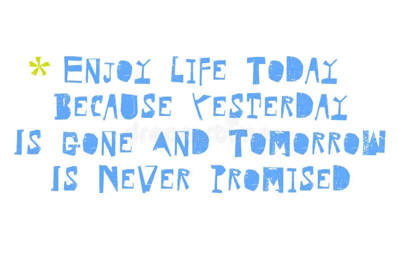 Disfrute de la vida hoy porque el ayer nunca se va y está mañana ilustración del vector