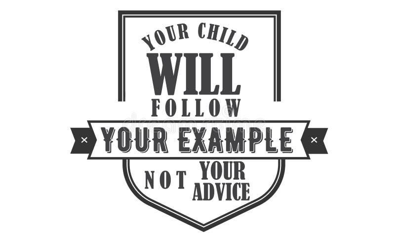 Ditt barn ska följa ditt exempel inte din rådgivning stock illustrationer