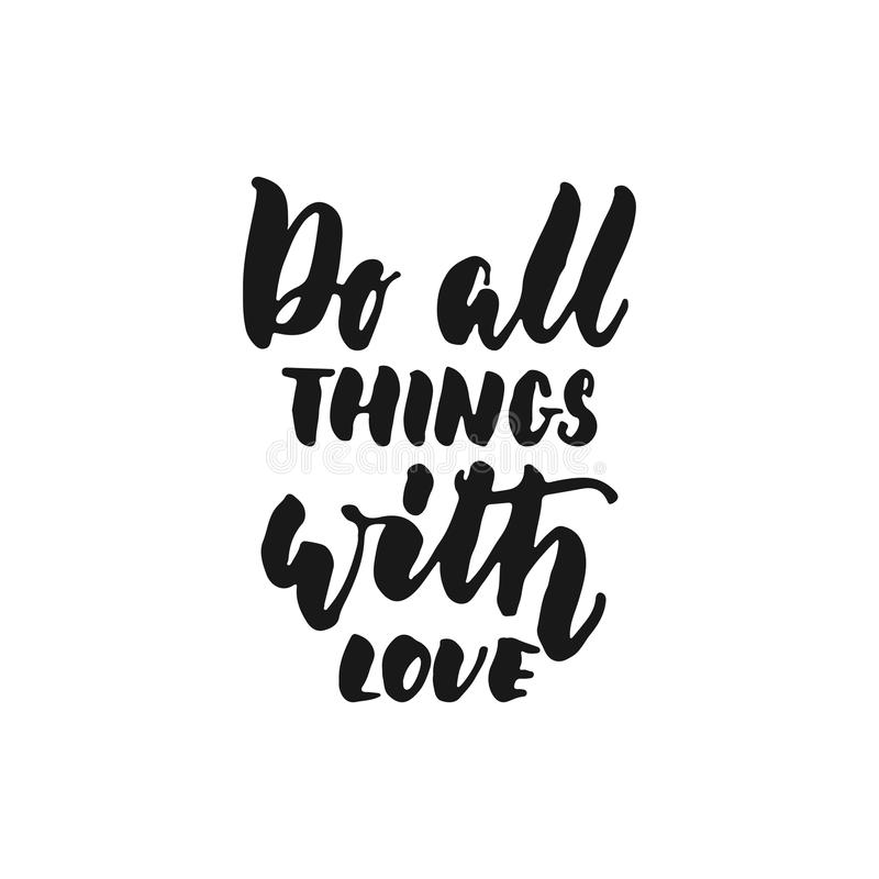 Do all things with love - hand drawn lettering phrase isolated on the white background. Fun brush ink inscription for vector illustration