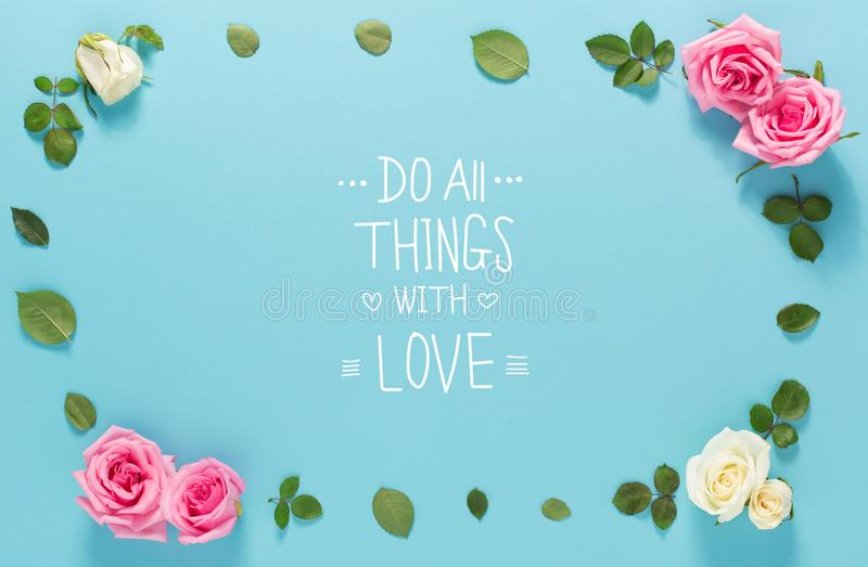 Do All Things With Love message with roses and leaves royalty free stock photo