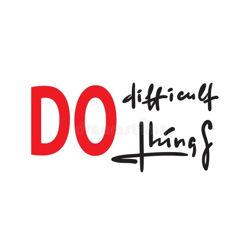 Do difficult things - inspire motivational quote. Hand drawn beautiful lettering. Print for inspirational poster, t-shirt, bag, cups, card, flyer, sticker stock photography