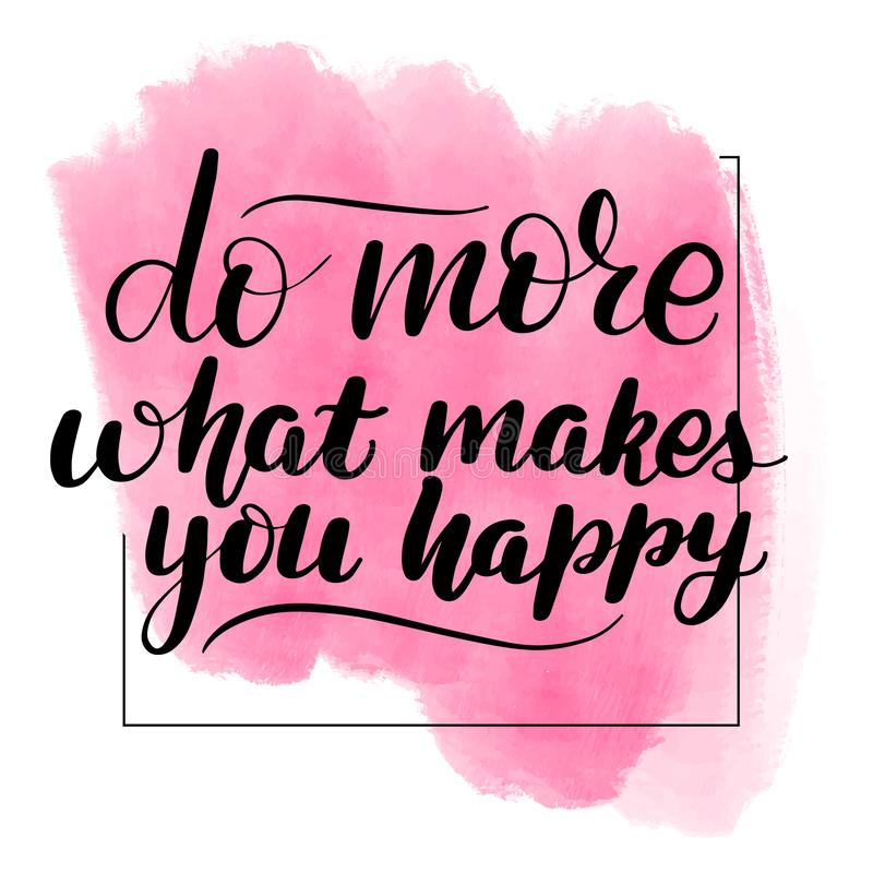 Do more what makes you happ. Inspirational handwritten brush lettering do more what makes you happy. Pink watercolor stain on background vector illustration
