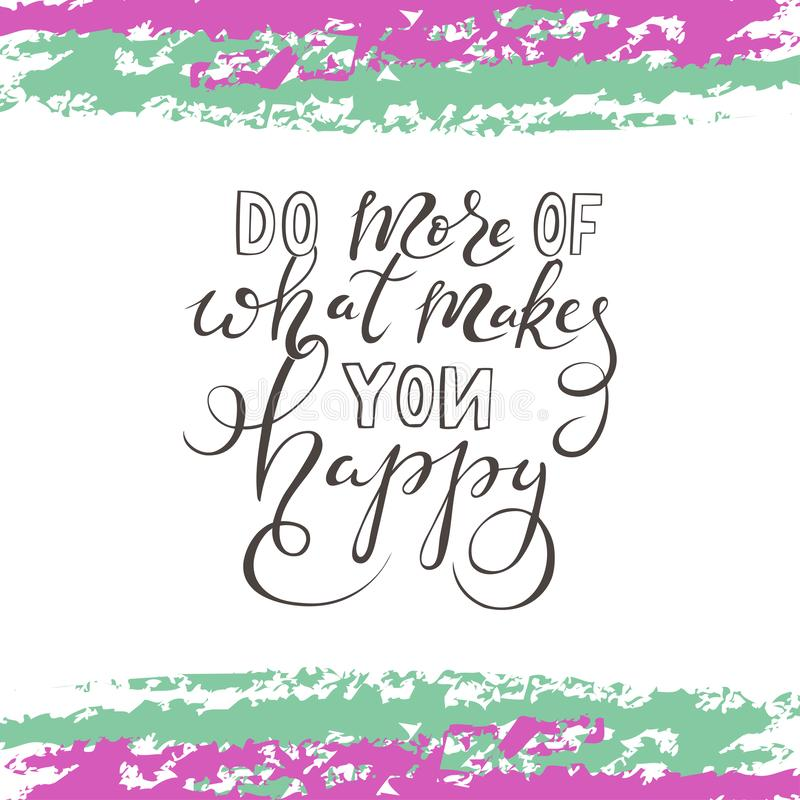Do more of what makes you happy. Illustration of motivation quote about happiness do more of what makes you happy vector illustration
