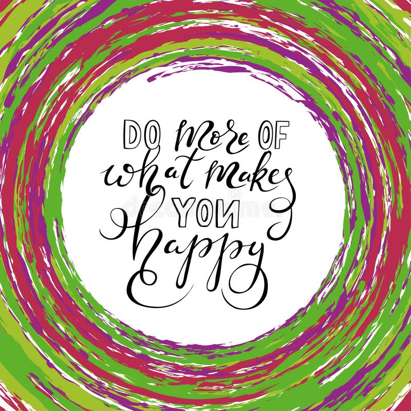 Do more of what makes you happy. Illustration of motivation quote about happiness do more of what makes you happy stock illustration