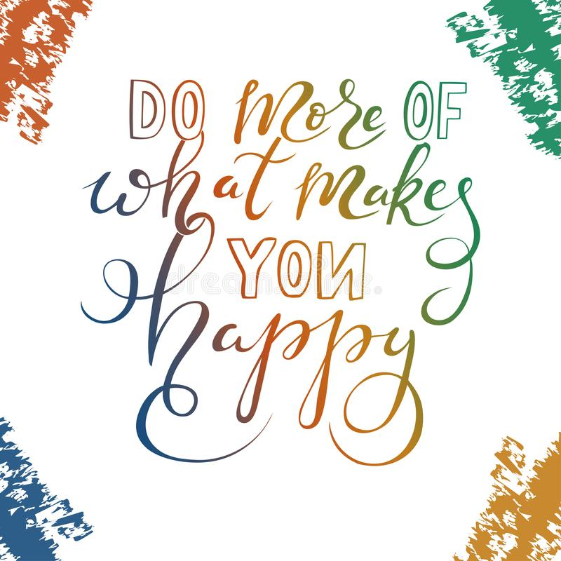 Do more of what makes you happy. Illustration of motivation quote about happiness do more of what makes you happy royalty free illustration
