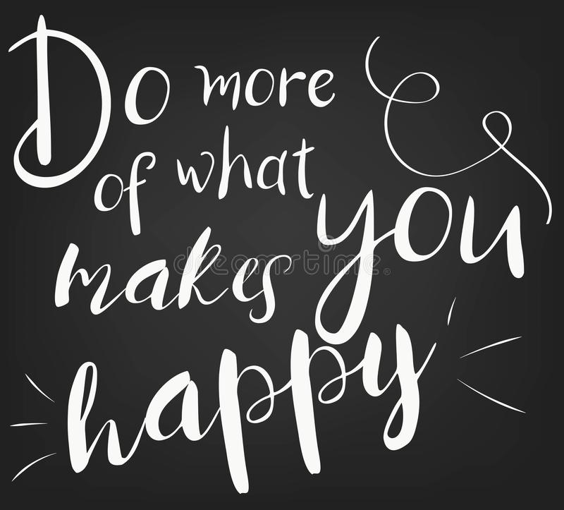 Do more of what makes you happy. Template for design postcards, decorating parties. Hand drawing chalk phrase poster. Do more of what makes you happy. Template royalty free illustration