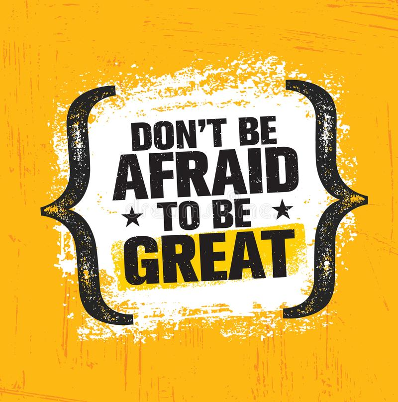 Do Not Be Afraid To Be Great. Inspiring Creative Motivation Quote Poster Template. Vector Typography Banner. Design royalty free illustration