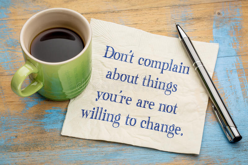 Do not complain about things you ... royalty free stock photography