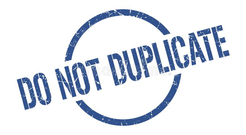 Do not duplicate stamp. Do not duplicate round grunge stamp. do not duplicate sign. do not duplicate royalty free illustration