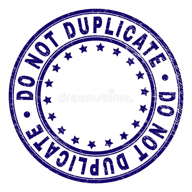 Scratched Textured DO NOT DUPLICATE Round Stamp Seal. DO NOT DUPLICATE stamp seal watermark with grunge texture. Designed with circles and stars. Blue vector royalty free illustration