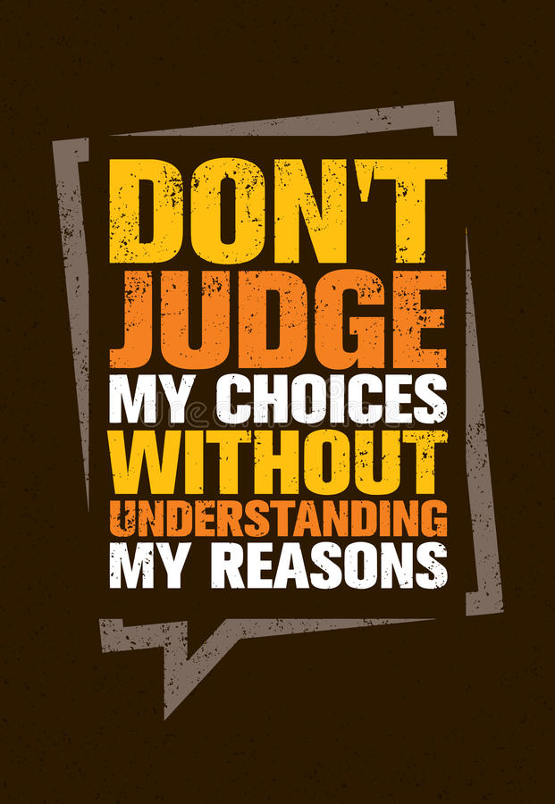 Do Not Judge My Choices Without Understanding My Reasons. Inspiring Creative Motivation Quote stock illustration