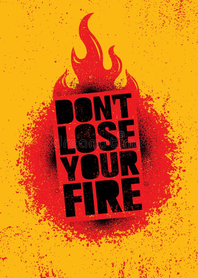 Do Not Lose Your Fire. Inspiring Creative Motivation Quote Poster Template. Vector Typography Banner Design Concept vector illustration
