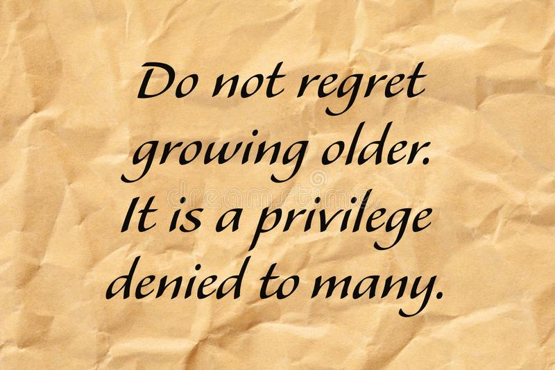 Do Not Regret Growing Older Positive Aging Quote. Do not regret growing older. It is a privilege denied to many. Positive aging quote written on crumpled brown vector illustration