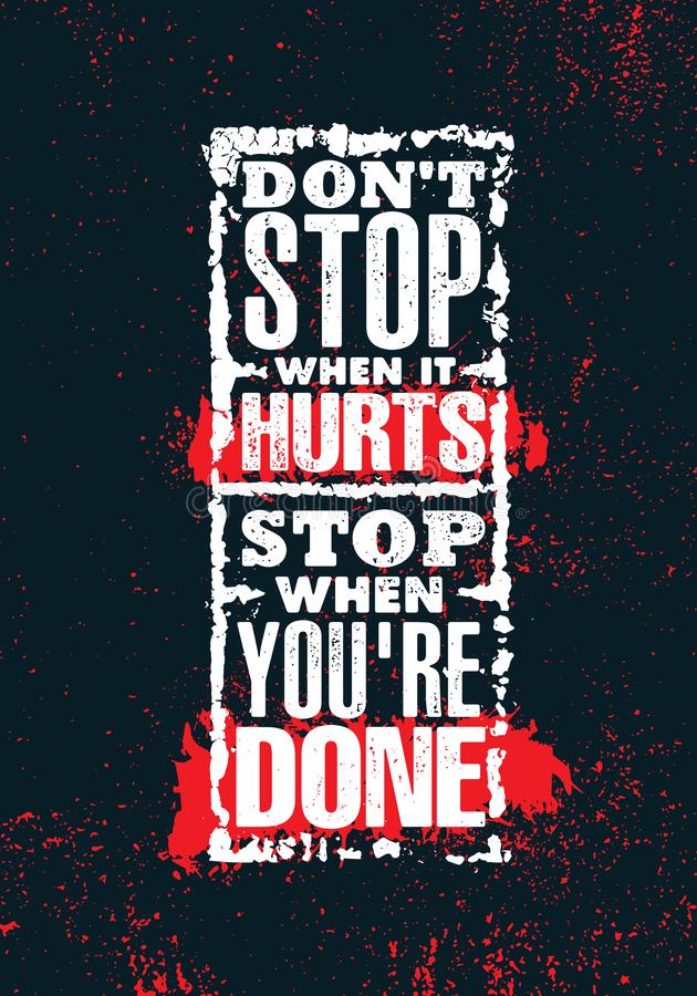 Do Not Stop When It Hurts. Stop When You Are Done. Inspiring Creative Motivation Quote Poster Template. royalty free illustration