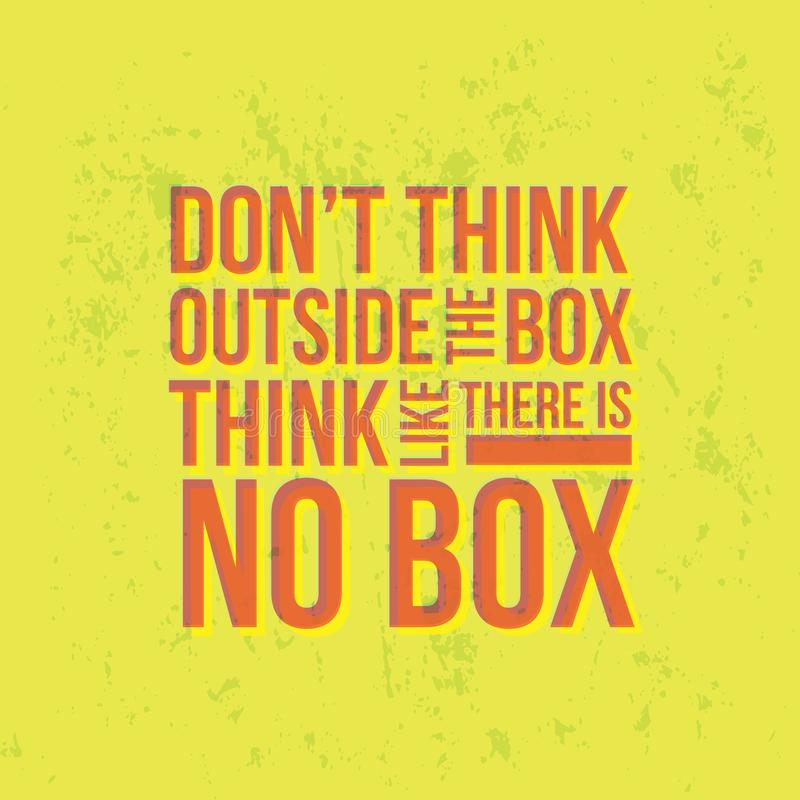 Do not Think Outside The Box Think Like There is No Box royalty free illustration