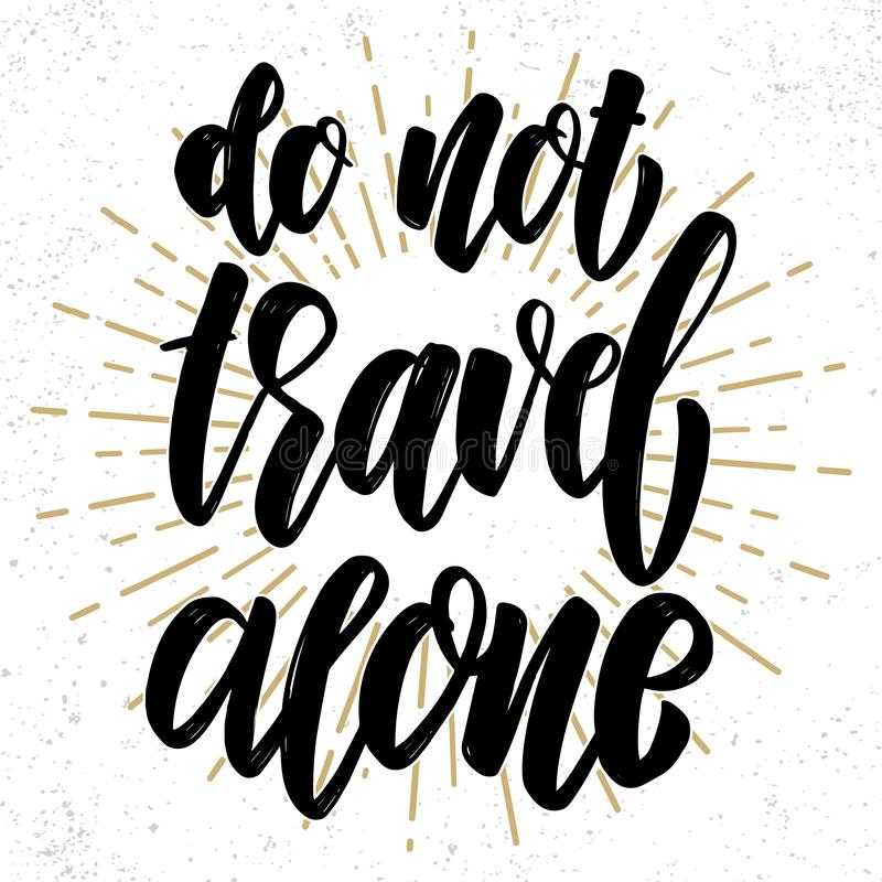 Do not travel alone. Hand drawn lettering phrase. Design element for poster, greeting card, banner. stock photos