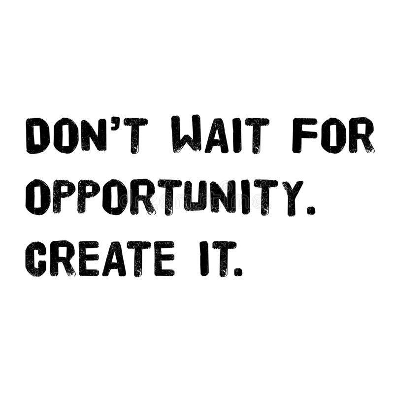 Do not wait for opportunity create it vector illustration