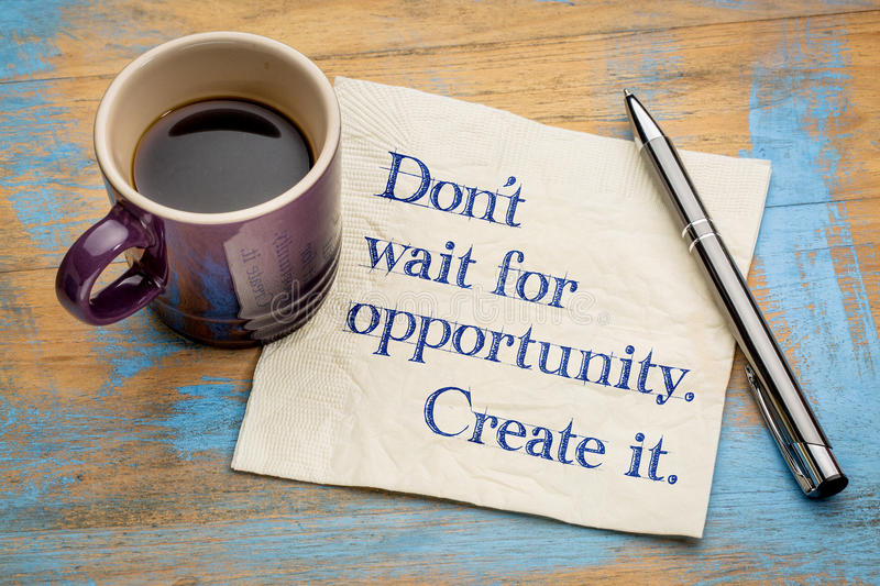 Do not wait for opportunity, create it. royalty free stock photos