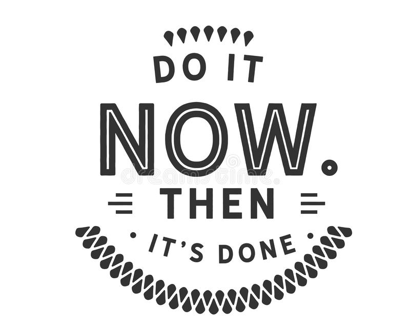 Do it now then it`s done. Best motivational quote stock illustration