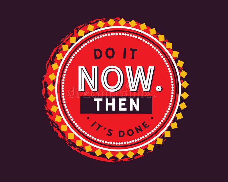 Do it now then it`s done. Best motivational quote vector illustration