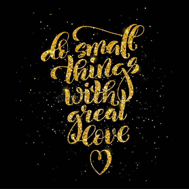 Do small things with great love, motivational quote. Template poster with handdrawn lettering. Vector illustration stock illustration
