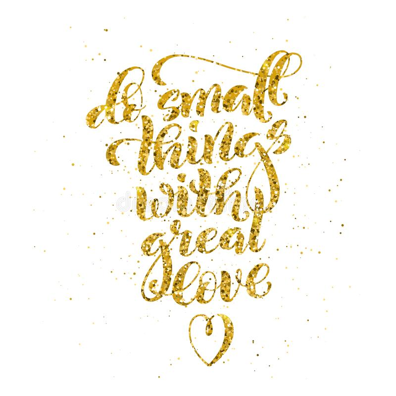 Do small things with great love, motivational quote. Template poster with handdrawn lettering. Vector illustration royalty free illustration