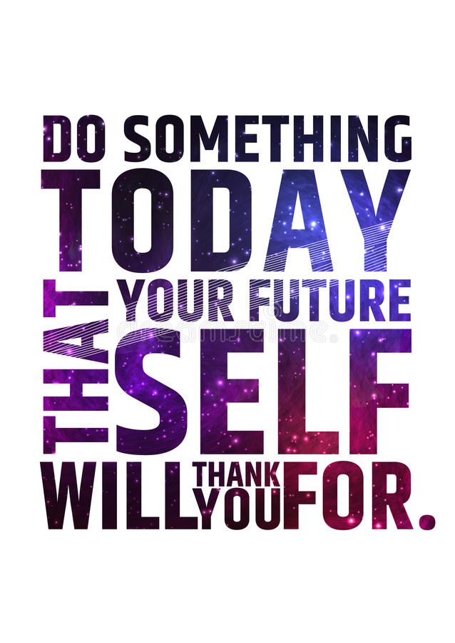 Do something today that your future self will royalty free illustration