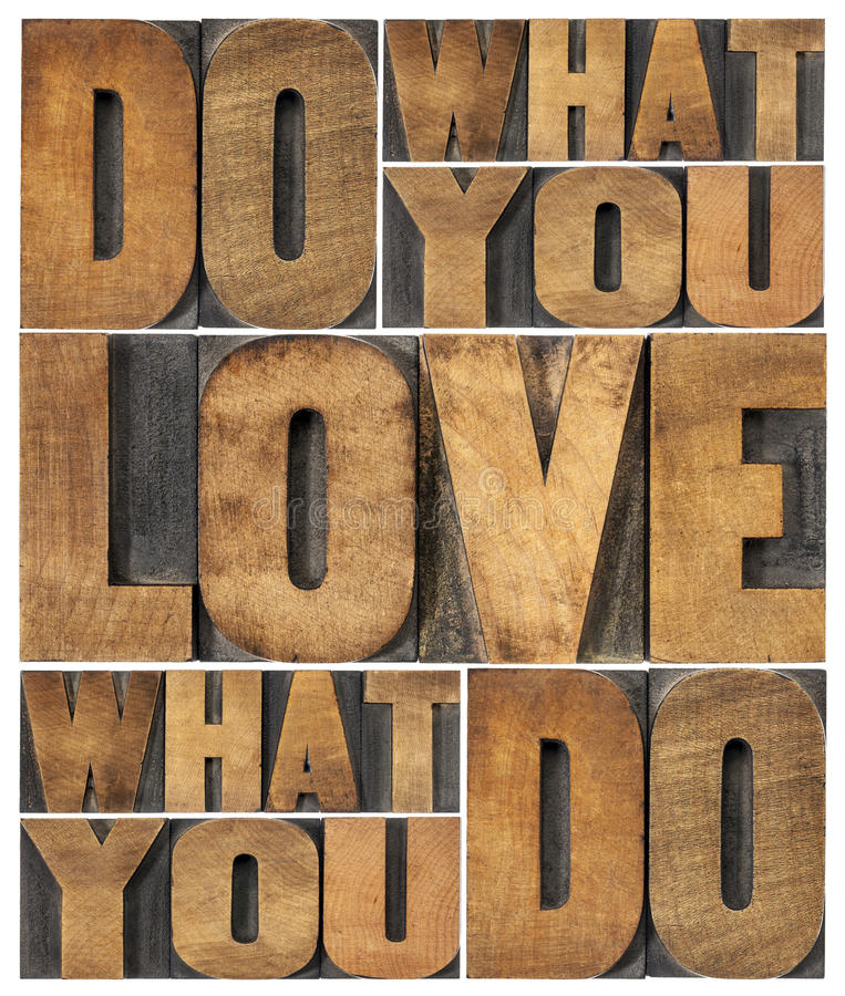 Do what you love. Love what you do - motivational word abstract in vintage letterpress wood type printing blocks royalty free stock photo