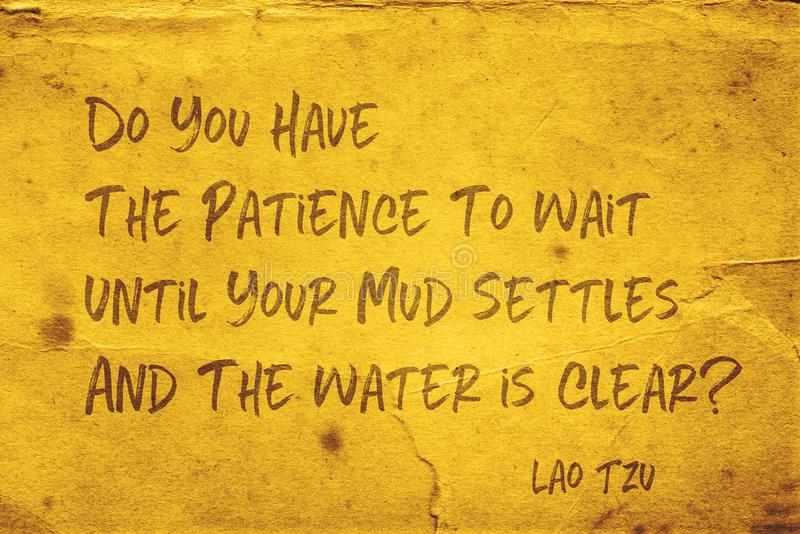 Mud settles Lao Tzu. Do you have the patience to wait until your mud settles and the water is clear? - ancient Chinese philosopher Lao Tzu quote printed on vector illustration