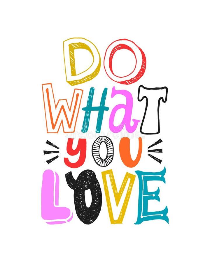 Doe van wat u houdt Motieven kleurrijk citaat, vector van letters voorziende affiche Helder gelukkig typografiecitaat dat op wit  royalty-vrije illustratie