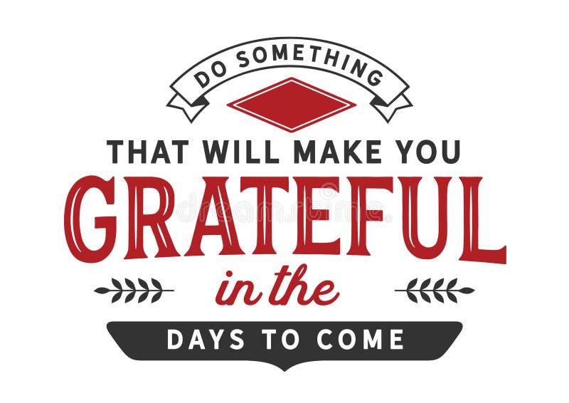 Doe vandaag iets die u in komende dagen dankbaar zal maken vector illustratie