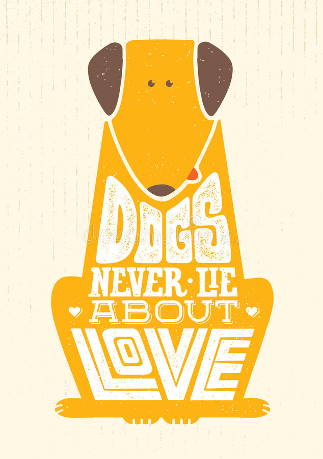 Dogs Never Lie About Love. Cute Motivation Animal Quote. Vector Outstanding Typography Print Concept stock illustration