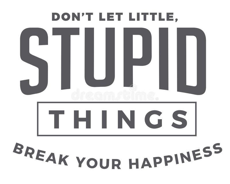 Don't позволило немного, глупые вещи ломает ваше счастье бесплатная иллюстрация