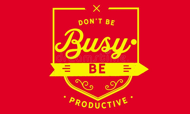 Don't be busy, be productive quote stock illustration