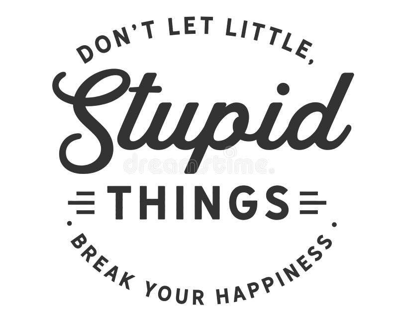 Don't dejó poco, las cosas estúpidas rompe su felicidad stock de ilustración