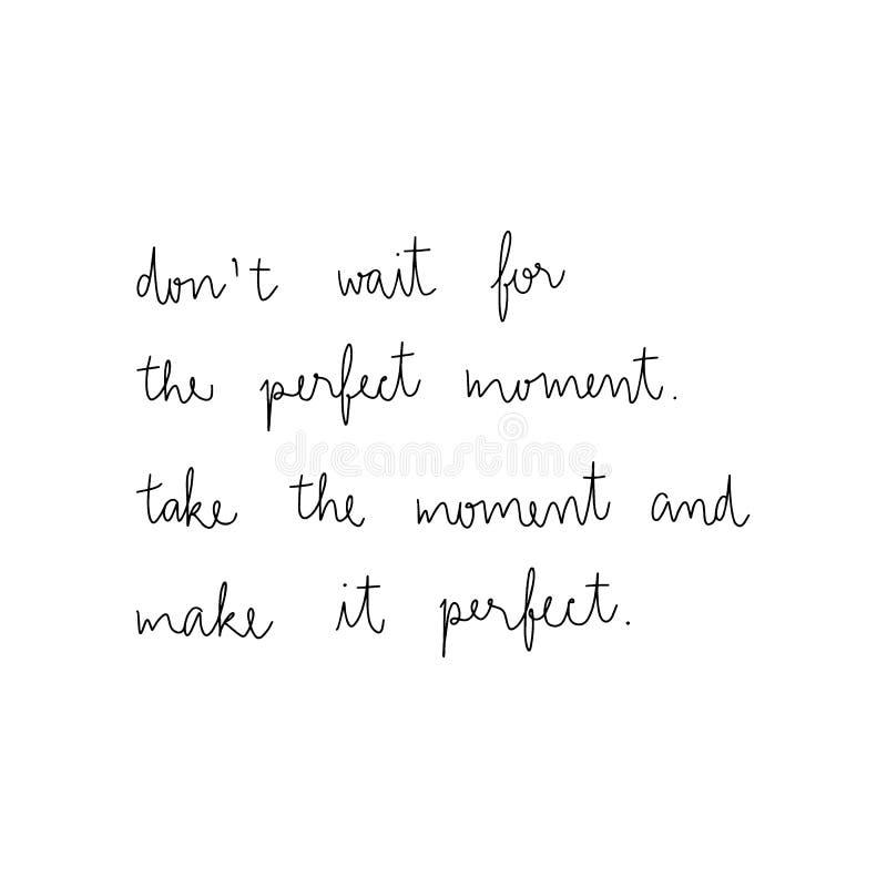 Don't väntar på det perfekta ögonblicket tar ögonblicket och gör det vektor illustrationer