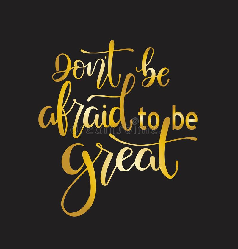 Don`t be afraid to be great, hand drawn typography poster. T shirt hand lettered calligraphic design. Inspirational vector typography stock illustration