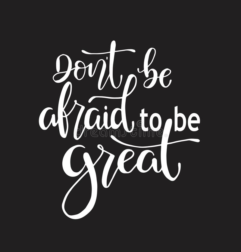 Don`t be afraid to be great, hand drawn typography poster. T shirt hand lettered calligraphic design stock illustration