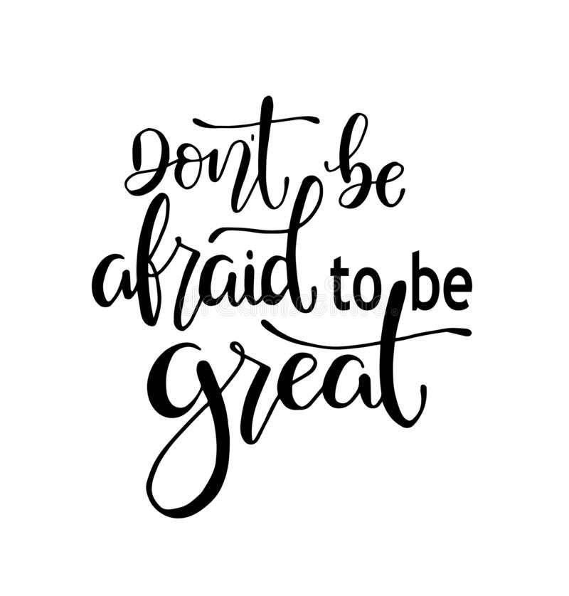 Don`t be afraid to be great, hand drawn typography poster. T shirt hand lettered calligraphic design. Inspirational vector typography vector illustration