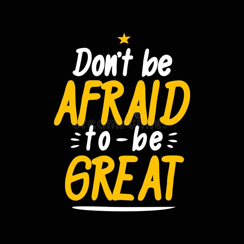Don't be Afraid to be Great. Lettering typography poster motivational quotes vector illustration