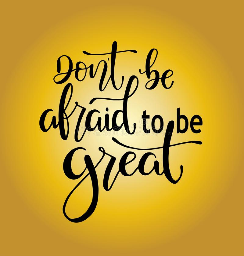 Don`t be afraid to be great, hand drawn typography poster. T shirt hand lettered calligraphic design. Inspirational vector typography royalty free illustration