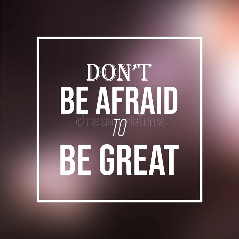 Don`t be afraid to be great. Inspiration and motivation quote vector illustration