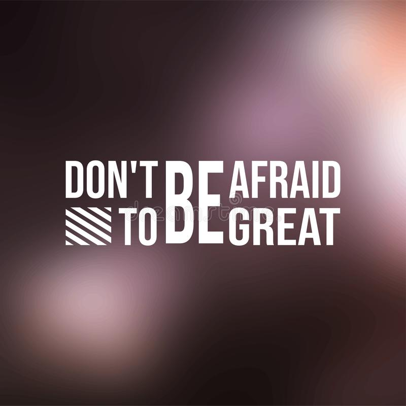 Don `t be afraid to be great. successful quote with modern background vector royalty free illustration