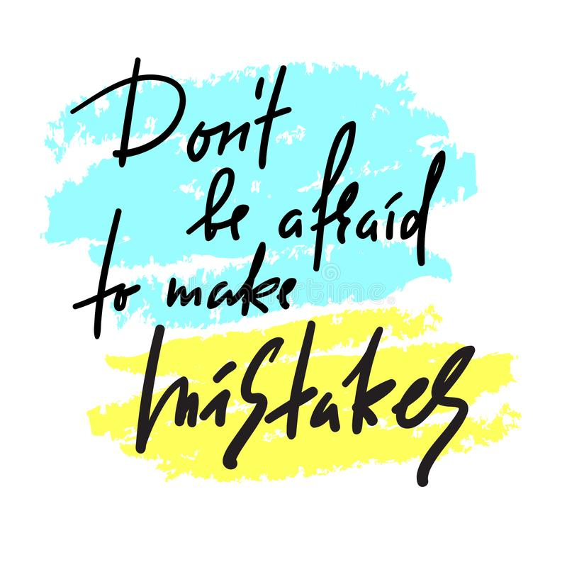 Don`t be afraid to make mistakes - inspire and motivational quote. Hand drawn beautiful lettering. Print for inspirational poster, t-shirt, bag, cups, card vector illustration