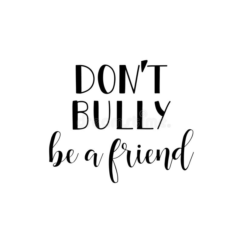Don`t bully be a friend. Lettering. calligraphy vector illustration. stock illustration