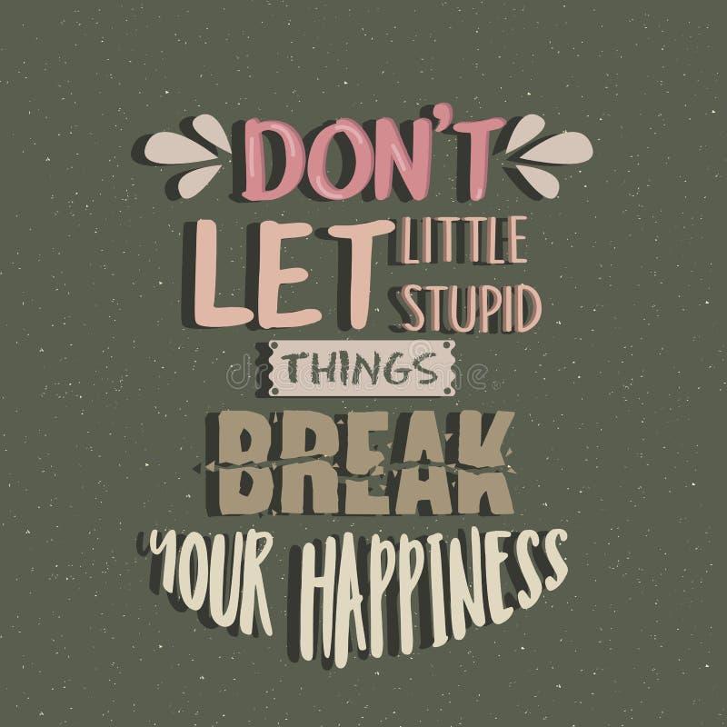 Don t dejó pequeñas cosas estúpidas rompe su concepto del texto de la motivación del cartel de las citas de la felicidad stock de ilustración