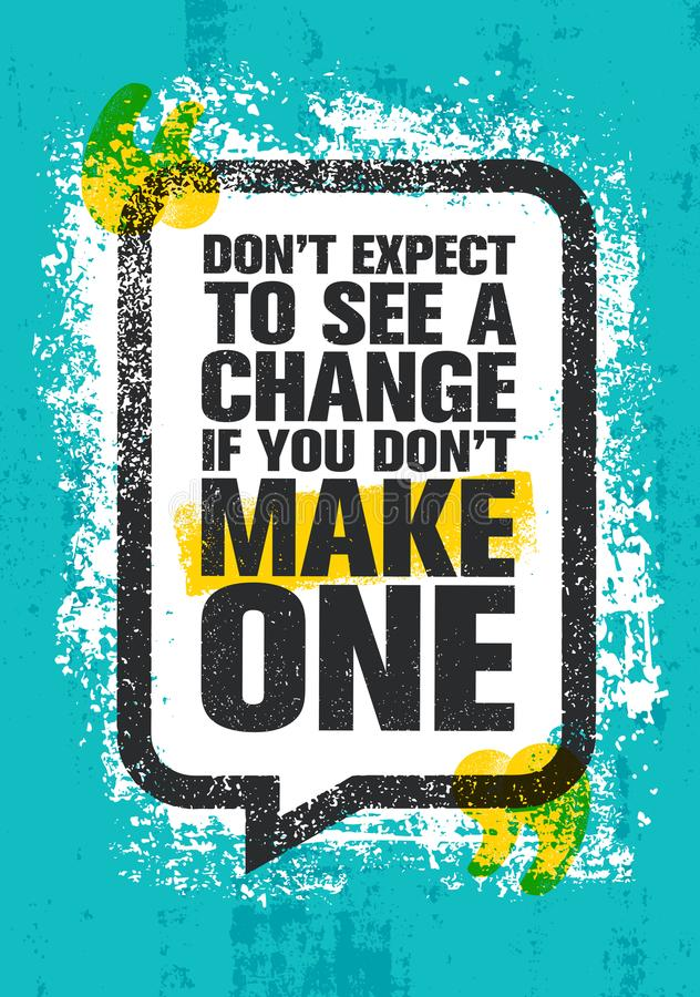 Don`t Expect To See A Change If You Don`t Make One. Inspiring Creative Motivation Quote Poster Template. Vector Typography Banner Design Concept On Grunge royalty free illustration