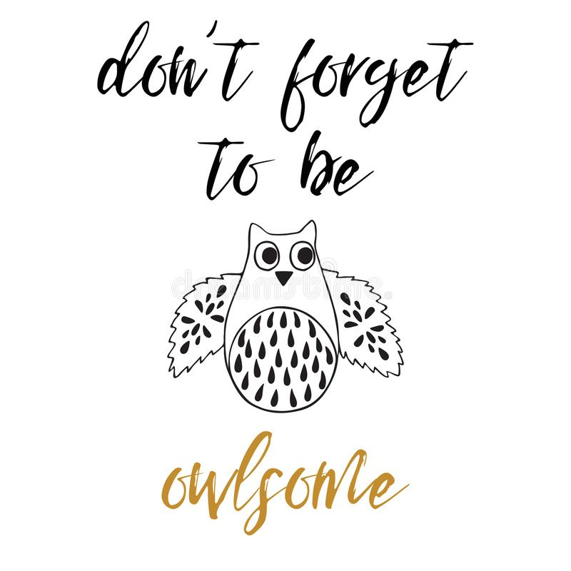 Don`t forget to be owlsome. Funny greeting card with funny vector illustration