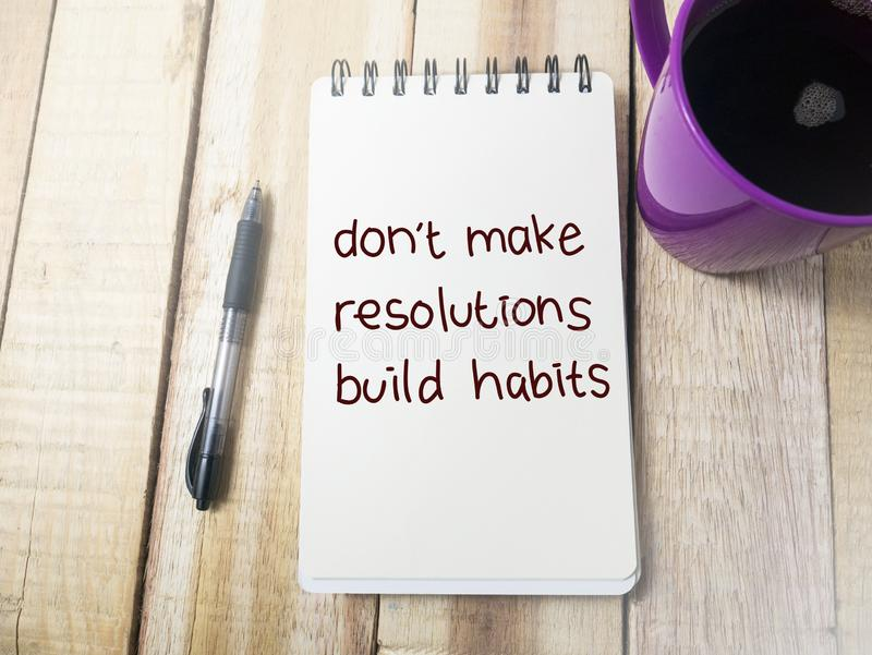 Don`t Make Resolutions Build Habits, Motivational Words Quotes C. Don`t Make Resolutions Build Habits, business motivational inspirational quotes, words royalty free stock image